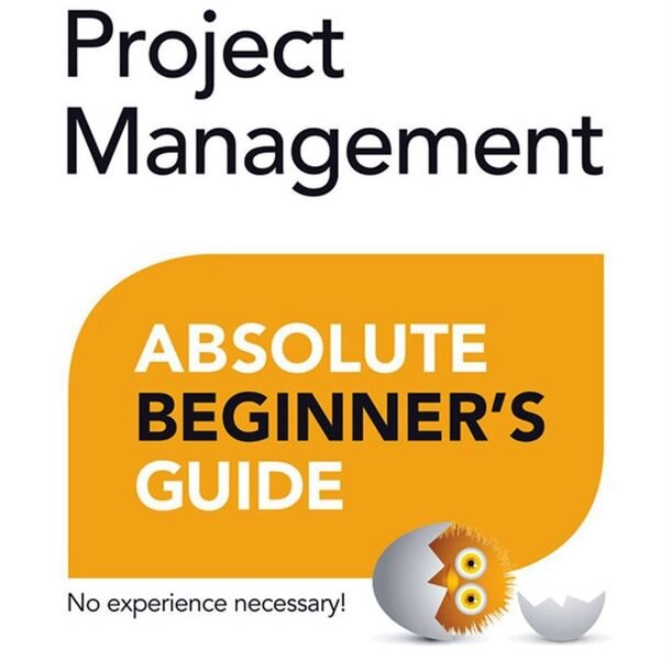 Project Management Absolute Beginner's Guide [Source: Amazon]