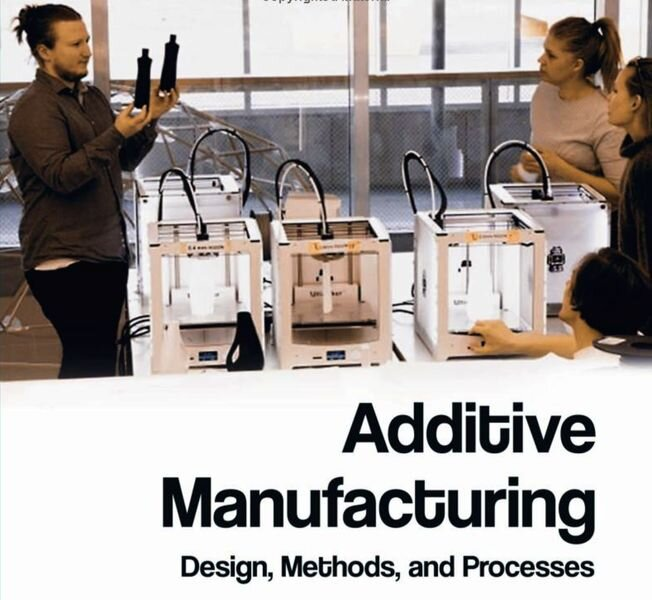 Book of the Week: Additive Manufacturing Design, Methods, and Processes