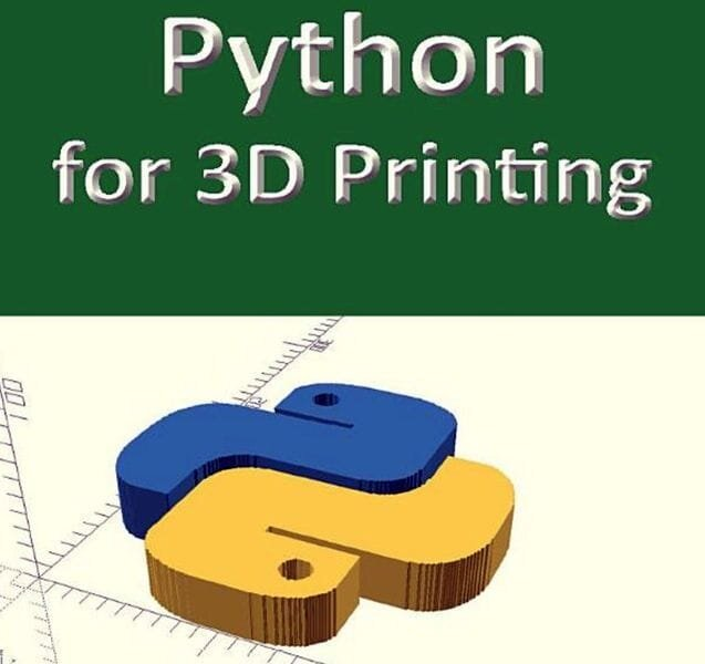 Python for 3D Printing: Using Python to enhance the power of OpenSCAD for 3D modeling [Source: Amazon]