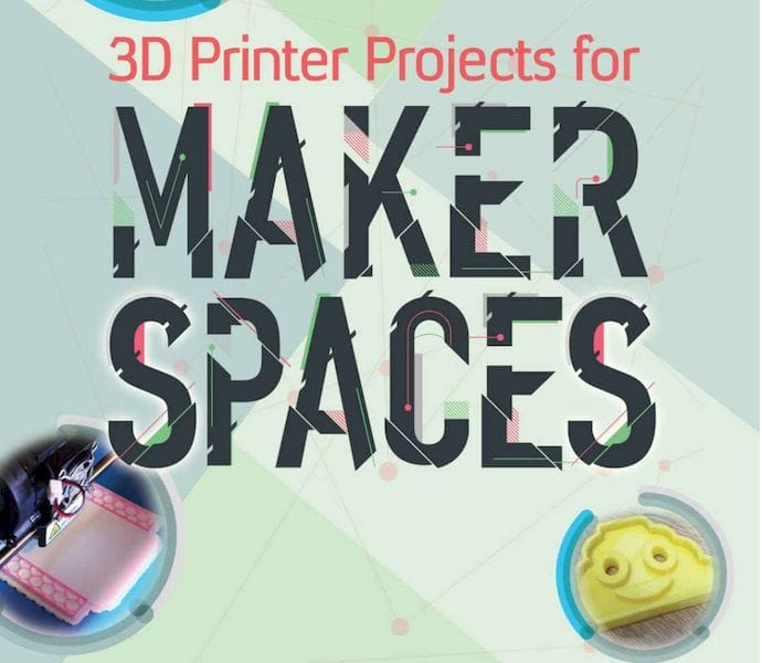 Book of the Week: 3D Printer Projects for Makerspaces