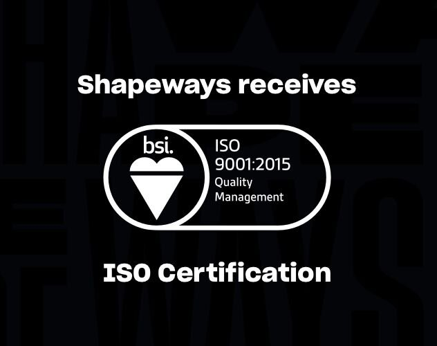 , Shapeways Achieves ISO 9001 Certification