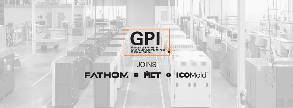 Digital Manufacturing Powerhouse Powers Up More: FATHOM Acquires GPI